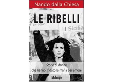 Le Ribelli - Storie di donne che hanno sfidato la mafia per amore