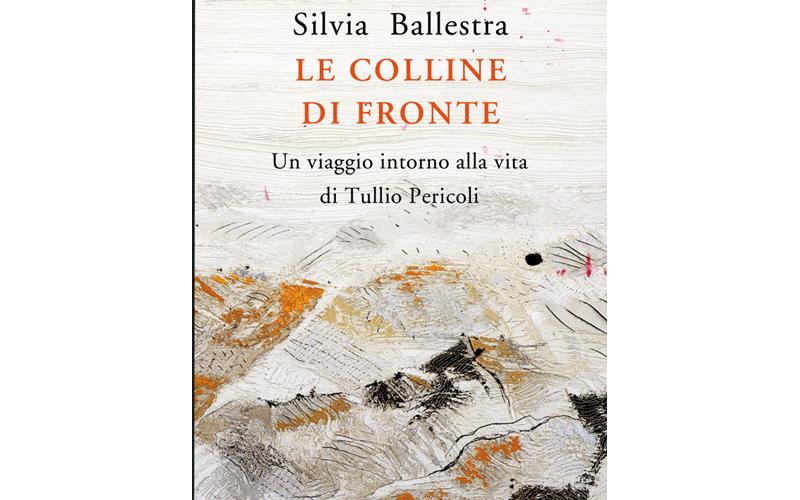 La copertina di Le colline di fronte, biografia di Tullio Pericoli scritta da Silvia Ballestra