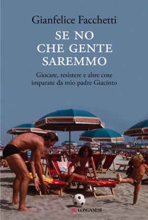 Copertina libro di Gianfelice Facchetti  Se no che gente saremmo