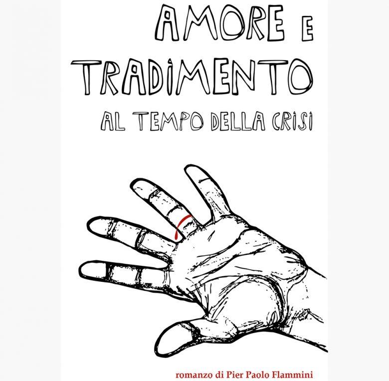 """""""Amore e tradimento al tempo della crisi"""" di Pier Paolo Flammini"""